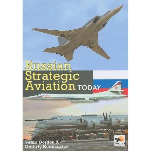 Russian Strategic Aviation Today - by  Yefim Gordon & Dmitriy Komissarov (Hardcover) - image 1 of 1