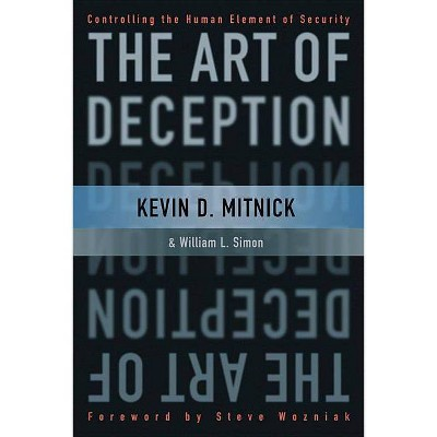The Art of Deception - by  Kevin D Mitnick & William L Simon (Paperback)