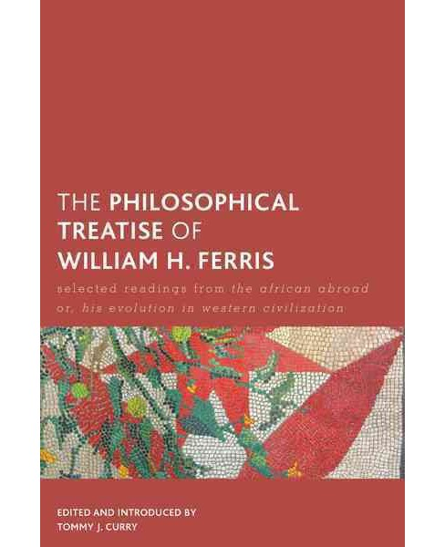 Philosophical Treatise of William H. Ferris : Selected Readings from the African Abroad Or, His - image 1 of 1