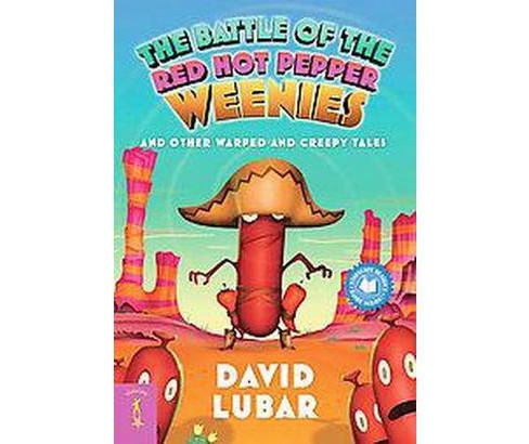 Battle of the Red Hot Pepper Weenies and Other Warped and Creepy Tales (Reprint) (Paperback) (David - image 1 of 1