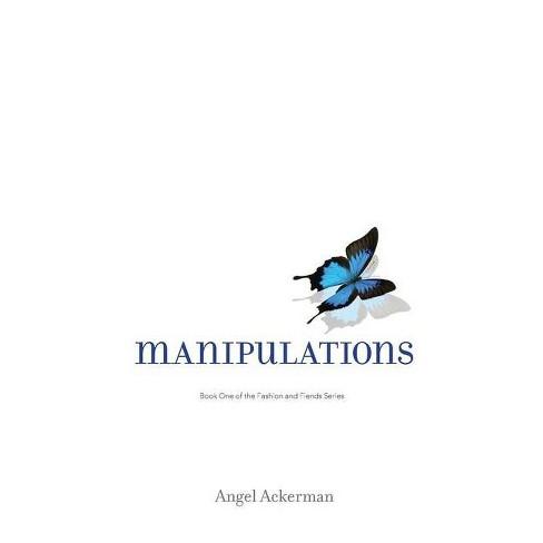 Manipulations - by  Angel Ackerman (Paperback) - image 1 of 1
