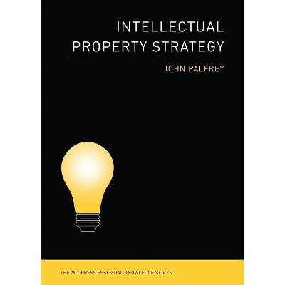 Intellectual Property Strategy - (MIT Press Essential Knowledge) by  John Palfrey (Paperback)