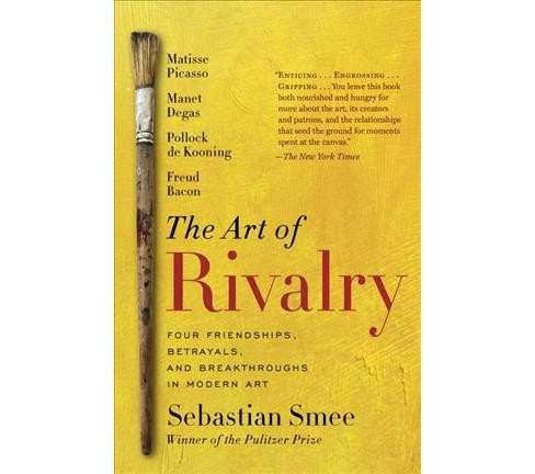 Art of Rivalry : Four Friendships, Betrayals, and Breakthroughs in Modern Art (Reprint) (Paperback) - image 1 of 1