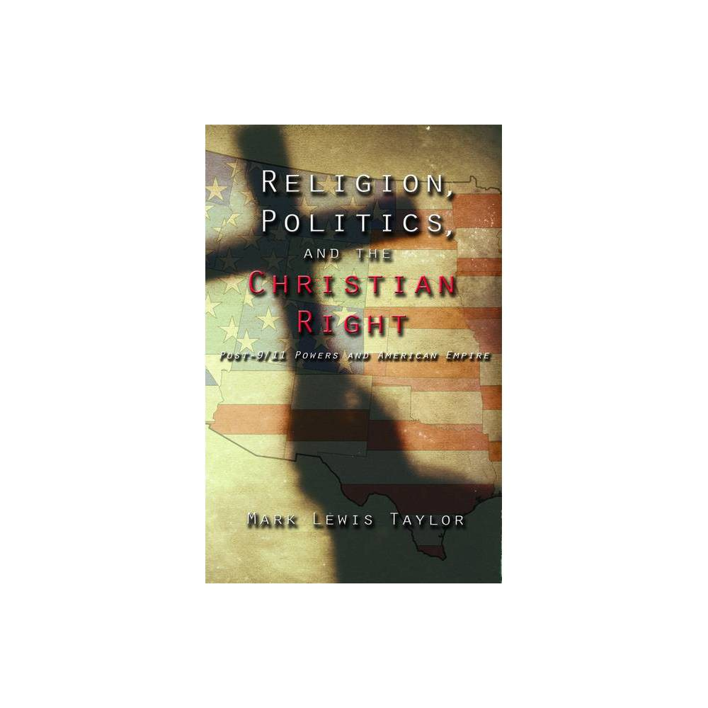 Religion Politics And The Christian Right By Mark Lewis Taylor Paperback