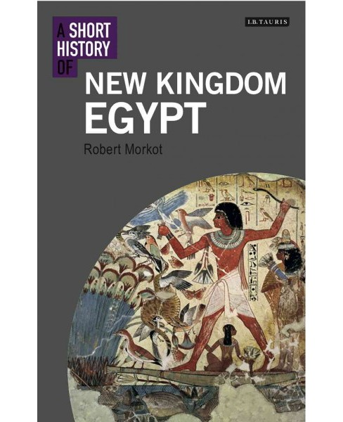 Short History of New Kingdom Egypt -  by Robert Morkot (Hardcover) - image 1 of 1