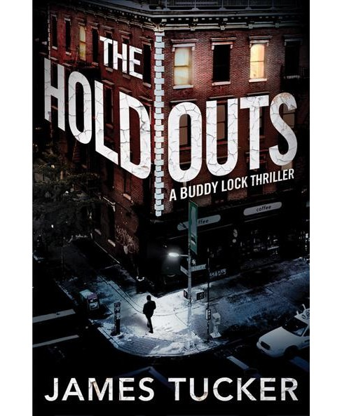 Holdouts -  (Buddy Lock Thriller) by James Tucker (Paperback) - image 1 of 1
