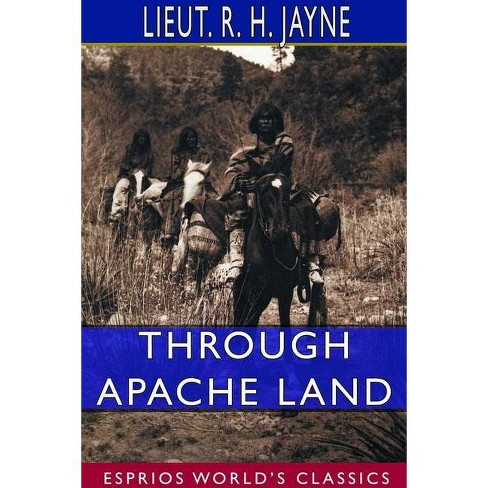Through Apache Land (Esprios Classics) - by  Lieut R H Jayne (Paperback) - image 1 of 1