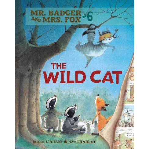 The Wild Cat - (Mr. Badger and Mrs. Fox) by  Brigitte Luciani (Hardcover) - image 1 of 1