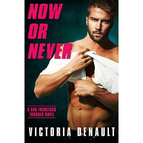Now or Never - (San Francisco Thunder) by  Victoria Denault (Paperback) - image 1 of 1