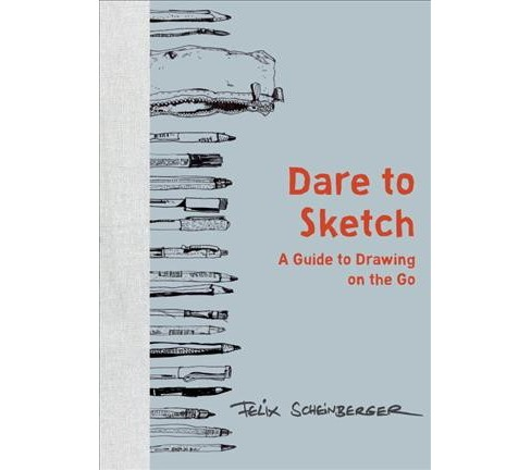 Dare to Sketch : A Guide to Drawing on the Go (Hardcover) (Felix Scheinberger) - image 1 of 1
