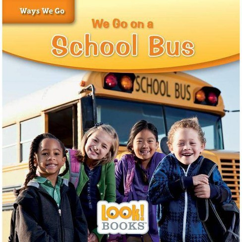We Go on a School Bus - (Ways We Go (Look! Books (Tm))) by  Joanne Mattern (Hardcover) - image 1 of 1