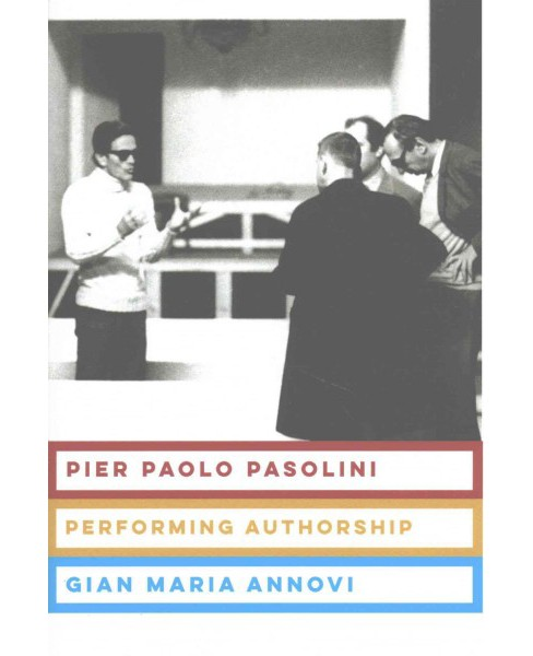 Pier Paolo Pasolini : Performing Authorship (Hardcover) (Gian Maria Annovi) - image 1 of 1