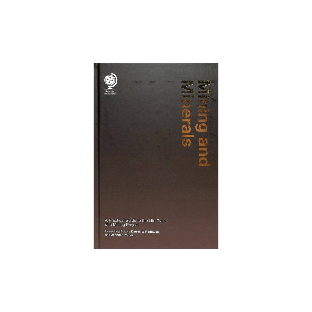 Mining and Minerals : A Practical Guide to the Life Cycle of a Mining Project - (Hardcover)
