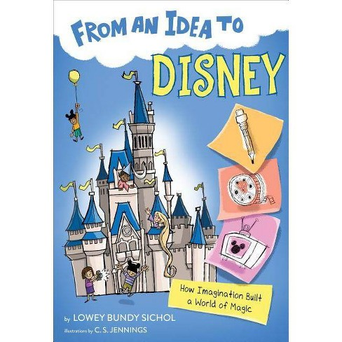 From an Idea to Disney - by  Lowey Bundy Sichol (Hardcover) - image 1 of 1