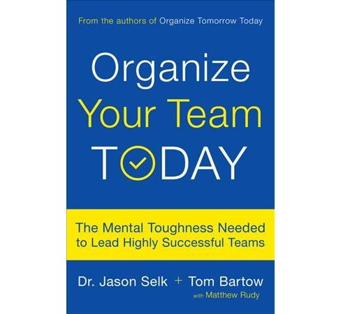 Organize Your Team Today : The Mental Toughness Needed to Lead Highly Successful Teams -  (Hardcover) - image 1 of 1