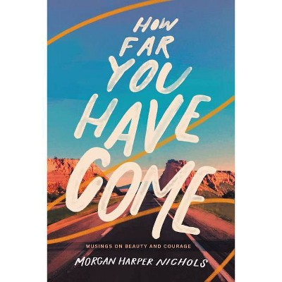 How Far You Have Come - by Morgan Harper Nichols (Hardcover)