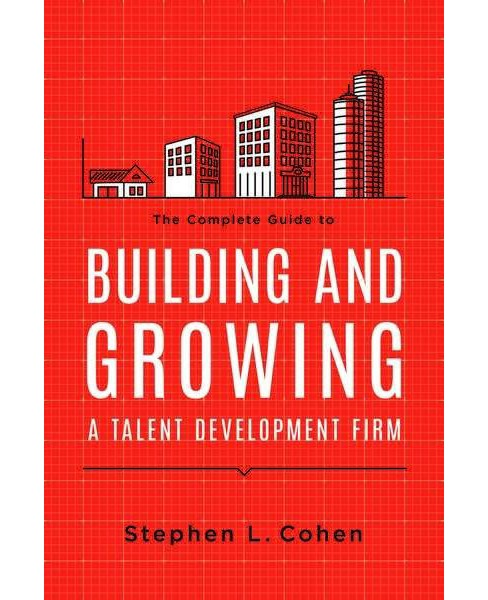 Complete Guide to Building and Growing a Talent Development Firm (Paperback) (Stephen L. Cohen) - image 1 of 1