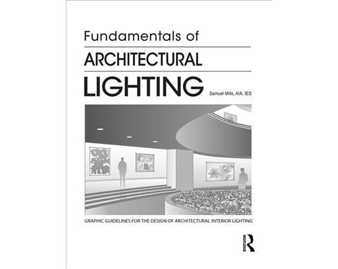 Fundamentals of Architectural Lighting -  by Samuel Mills (Paperback) - image 1 of 1