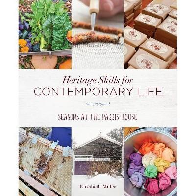 Heritage Skills for Contemporary Life - by  Elizabeth Miller (Paperback)