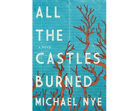 All the Castles Burned -  by Michael Nye (Hardcover) - image 1 of 1