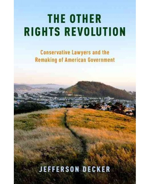 Other Rights Revolution : Conservative Lawyers and the Remaking of American Government (Paperback) - image 1 of 1