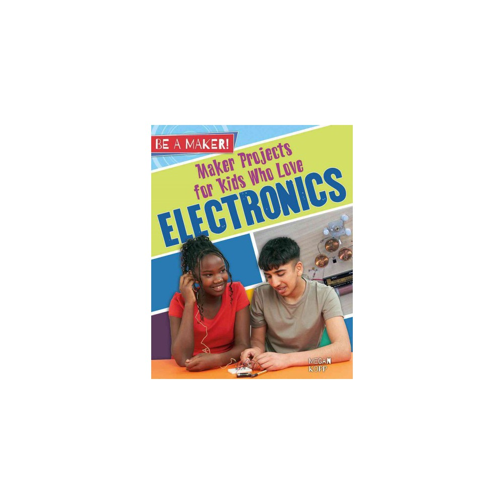 Maker Projects for Kids Who Love Electronics (Paperback) (Megan Kopp) Maker Projects for Kids Who Love Electronics (Paperback) (Megan Kopp)
