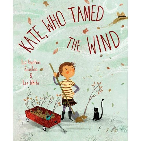 Kate, Who Tamed the Wind - by  Liz Garton Scanlon (Hardcover) - image 1 of 1