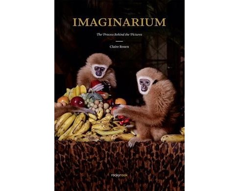 Imaginarium : The Process Behind the Pictures (Reprint) (Paperback) (Claire Rosen) - image 1 of 1