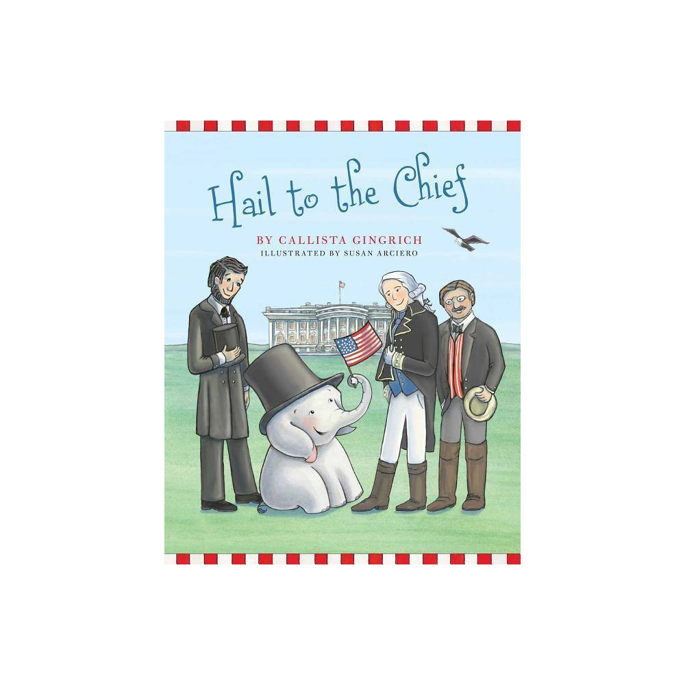 Hail To The Chief Ellis The Elephant By Callista Gingrich Hardcover