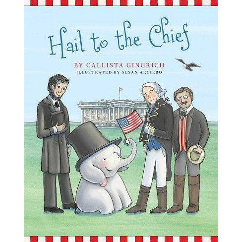 Hail to the Chief - (Ellis the Elephant) by  Callista Gingrich (Hardcover) - image 1 of 1