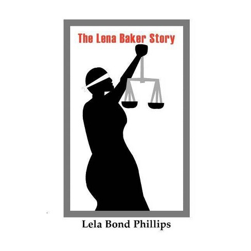 The Lena Baker Story - by  Lela Bond Phillips (Paperback) - image 1 of 1