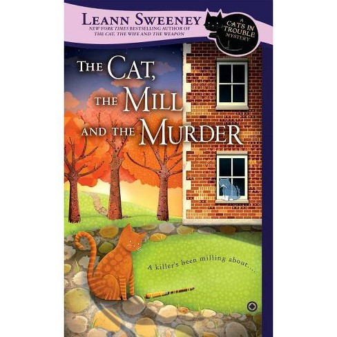 The Cat, the Mill and the Murder - (Cats in Trouble Mystery) by  Leann Sweeney (Paperback) - image 1 of 1