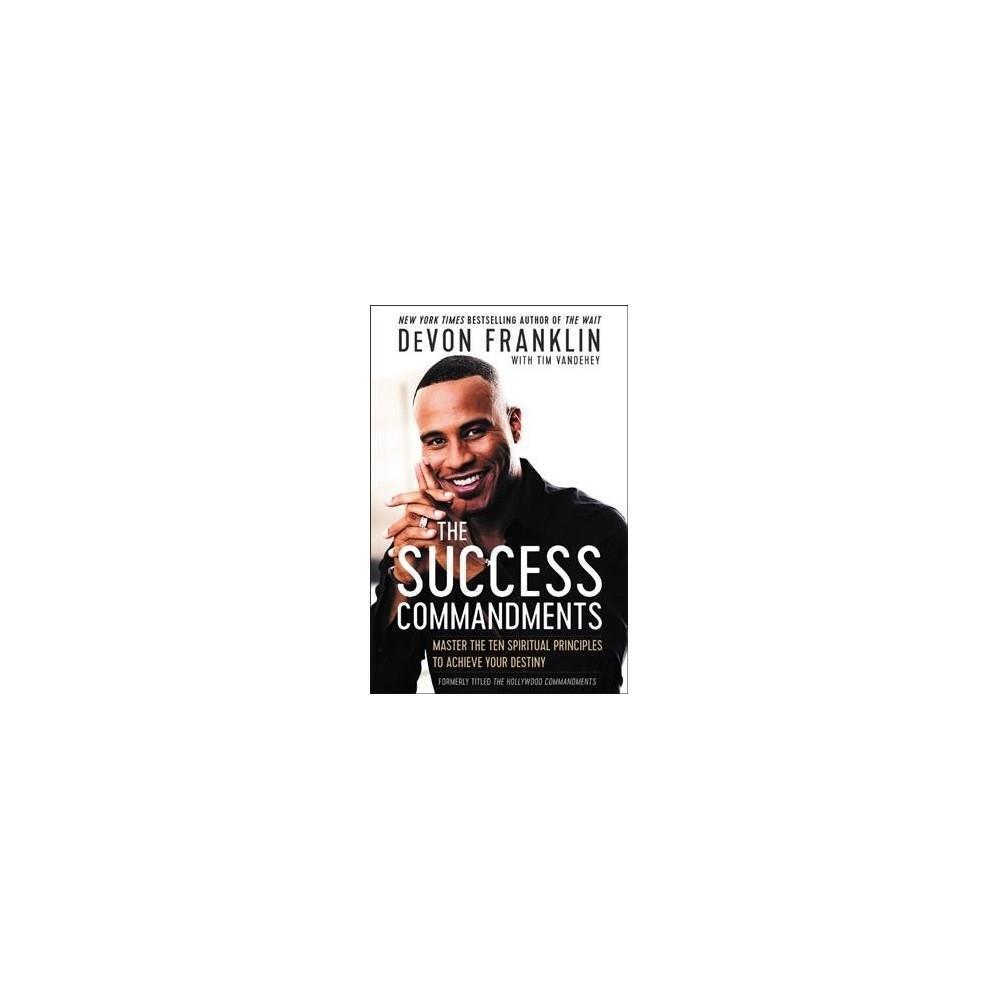 Success Commandments : Master the Ten Spiritual Principles to Achieve Your Destiny - (Paperback)