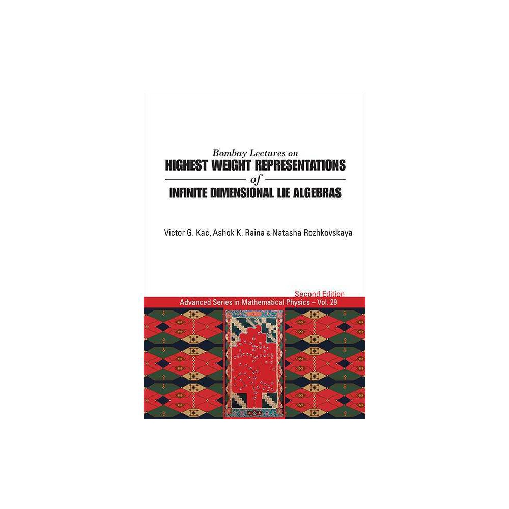 Bombay Lectures On Highest Weight Representations Of Infinite Dimensional Lie Algebras 2nd Edition Advanced Mathematical Physics Paperback