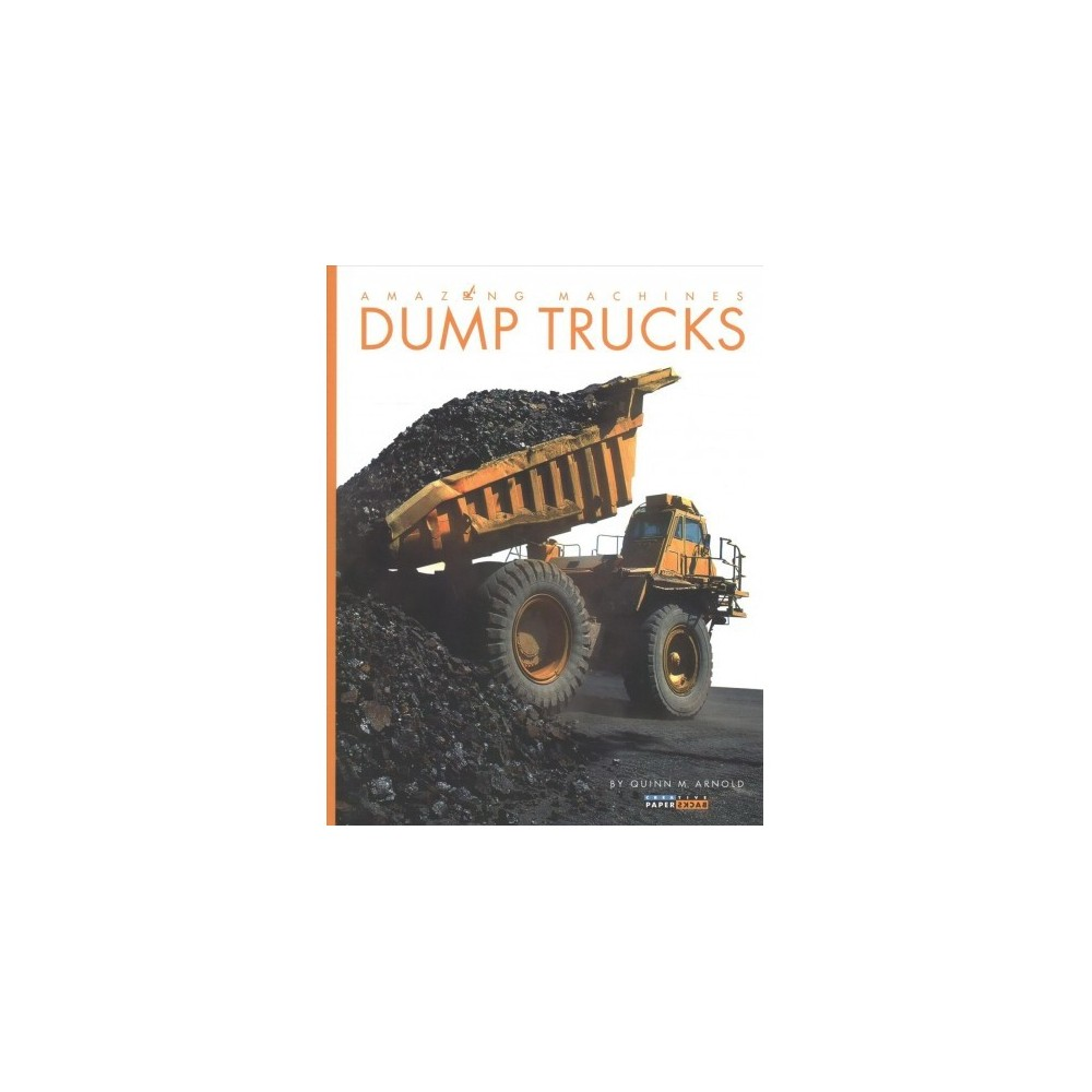 Dump Trucks - (Amazing Machines) by Quinn M. Arnold (Paperback)