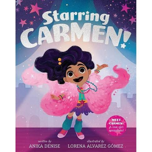 Starring Carmen! - by  Anika Denise & Lorena Alvarez Gomez (Hardcover) - image 1 of 1