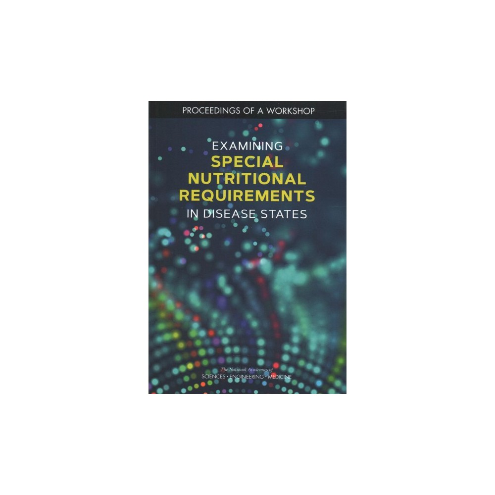 Examining Special Nutritional Requirements in Disease States : Proceedings of a Workshop - (Paperback)