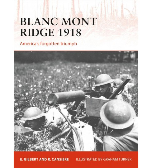 Blanc Mont Ridge 1918 : America's Forgotten Victory -  by Romain Cansiu00e8re & Ed Gilbert (Paperback) - image 1 of 1
