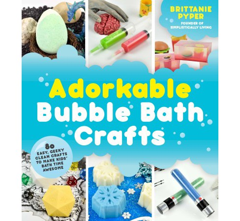 Adorkable Bubble Bath Crafts : 50 Easy, Geeky-Clean Crafts to make Kid's Bath Time Awesome - (Paperback) - image 1 of 1