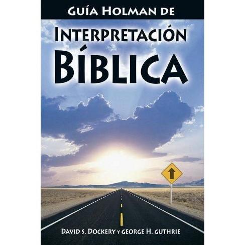 Gu�a Holman de Interpretaci�n B�blica - by  David S Dockery & George H Guthrie (Paperback) - image 1 of 1