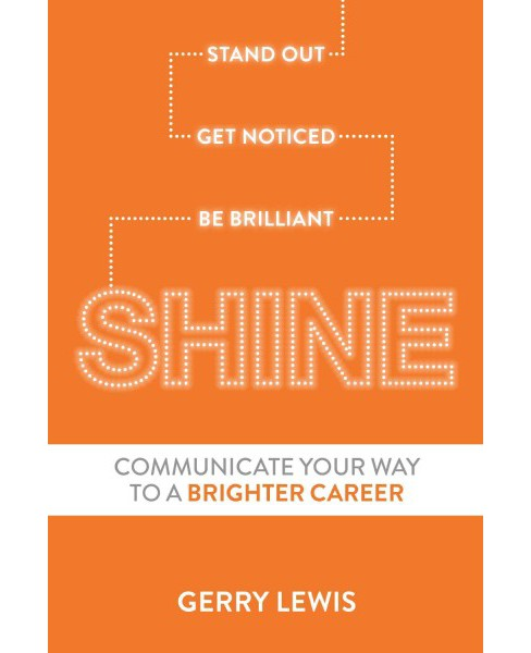 Shine : Stand Out, Get Noticed, Be Brilliant-Communicate Your Way to a Brighter Career (Reprint) - image 1 of 1