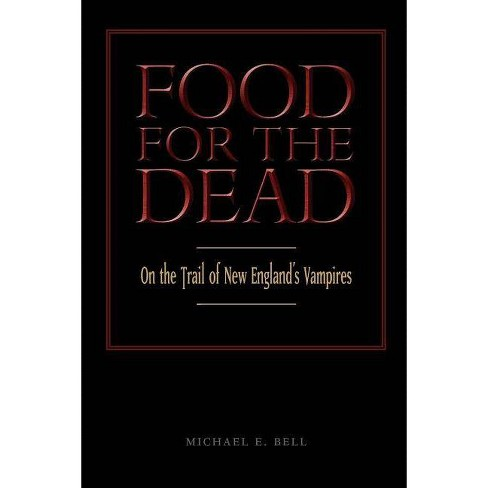 Food for the Dead - by  Michael E Bell (Paperback) - image 1 of 1