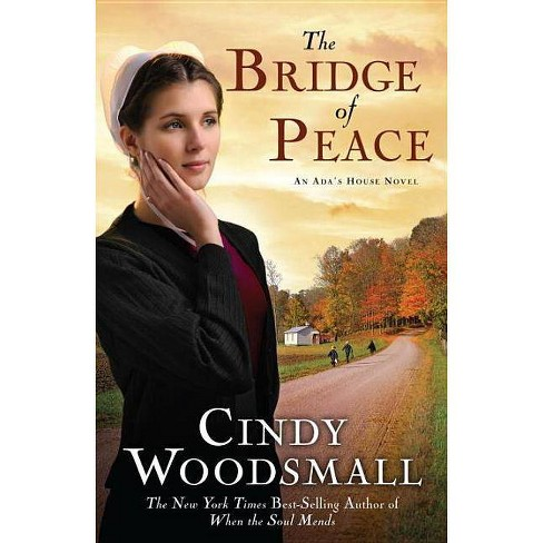 The Bridge of Peace - (Ada's House Novels) by  Cindy Woodsmall (Paperback) - image 1 of 1