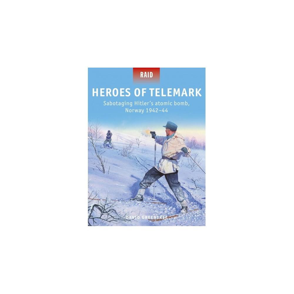 Heroes of Telemark : Sabotaging Hitler's Atomic Bomb, Norway 1942-44 - by David Greentree (Paperback)
