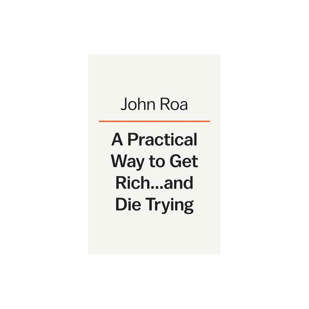 A Practical Way To Get Rich And Die Trying By John Roa Hardcover