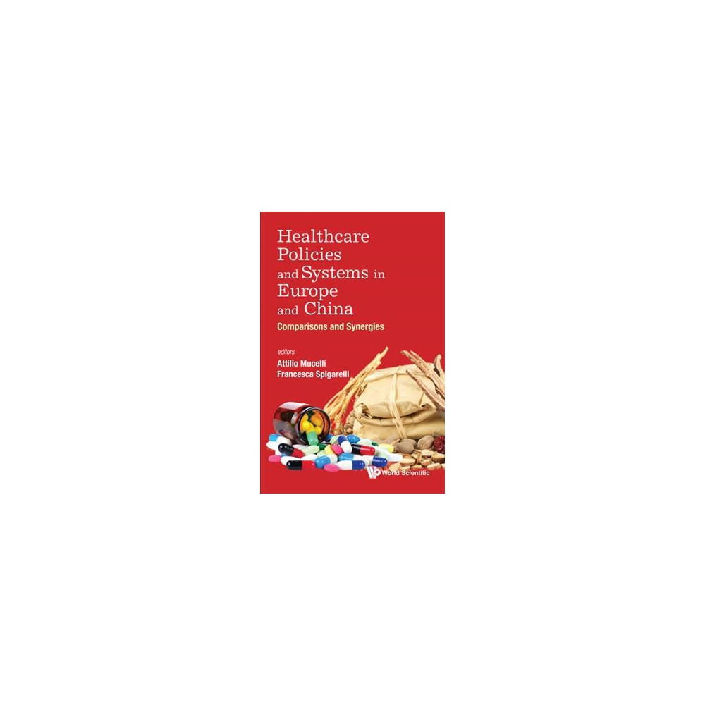 Healthcare Policies and Systems in Europe and China : Comparisons and Synergies - (Hardcover)