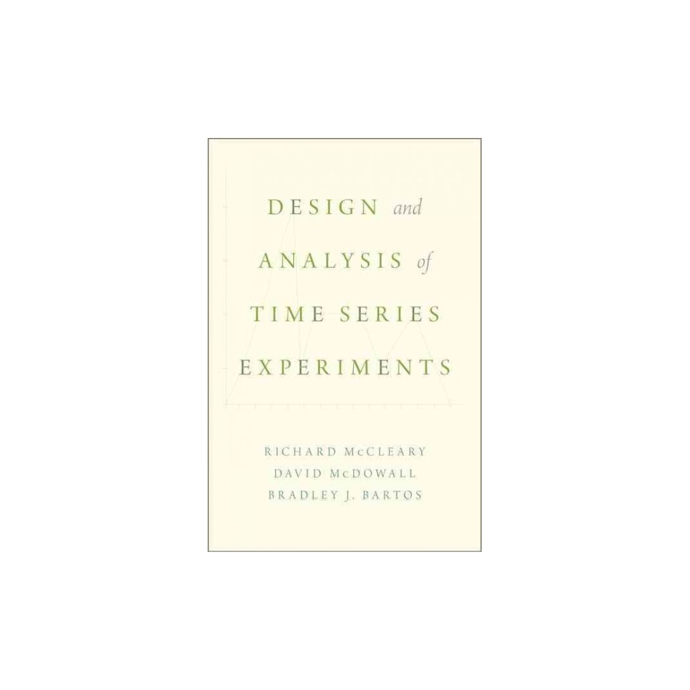 Design and Analysis of Time Series Experiments - (Hardcover)