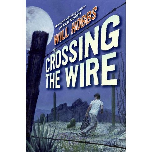 Crossing the Wire - by  Will Hobbs (Hardcover) - image 1 of 1