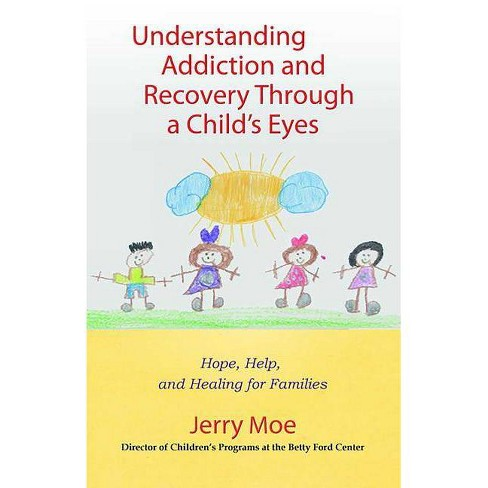 Understanding Addiction and Recovery Through a Child's Eyes - by  Jerry Moe (Paperback) - image 1 of 1