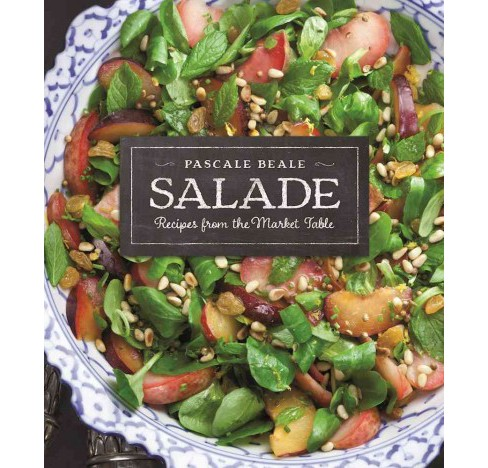 Salade : Recipes from the Market Table (Paperback) (Pascale Beale) - image 1 of 1